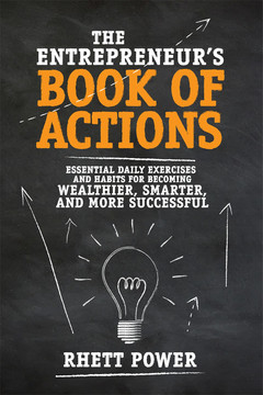 The Entrepreneur's Book of Actions: Essential Daily Exercises and Habits for Becoming Wealthier, Smarter, and More Successful
