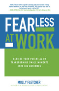 Cover of Fearless at Work: Achieve Your Potential by Transforming Small Moments into Big Outcomes