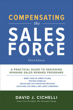 Compensating the Sales Force, Third Edition: A Practical Guide to Designing Winning Sales Reward Programs, 3rd Edition