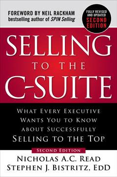 Selling to the C-Suite, Second Edition: What Every Executive Wants You to Know About Successfully Selling to the Top, 2nd Edition