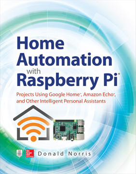 Home Automation with Raspberry Pi: Projects Using Google Home