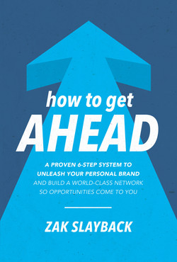 How to Get Ahead: A Proven 6-Step System to Unleash Your Personal Brand and Build a World-Class Network So Opportunities Come To You