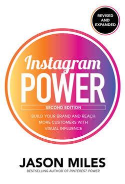 Instagram Power, Second Edition: Build Your Brand and Reach More Customers with Visual Influence, 2nd Edition