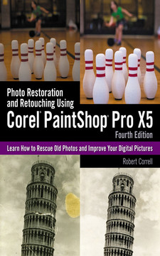Photo Restoration and Retouching Using Corel® PaintShop Pro® X5, Fourth Edition
