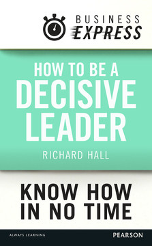 Business Express: How to be a decisive Leader