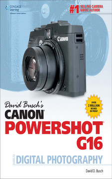David Busch'S Canon® Powershot® G16 Guide to Digital Photography