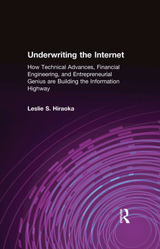 Underwriting the Internet: How Technical Advances, Financial Engineering, and Entrepreneurial Genius are Building the Information Highway
