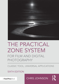The Practical Zone System for Film and Digital Photography, 6th Edition