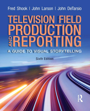 Television and Field Reporting, 6th Edition