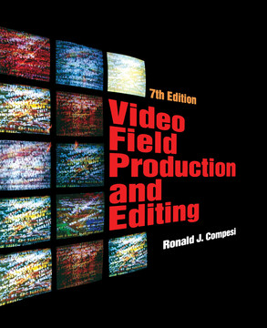 Video Field Production and Editing, 7th Edition