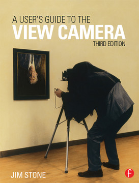 A User's Guide to the View Camera, 3rd Edition
