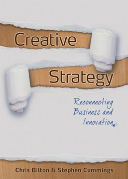 Creative Strategy: Reconnecting Business and Innovation