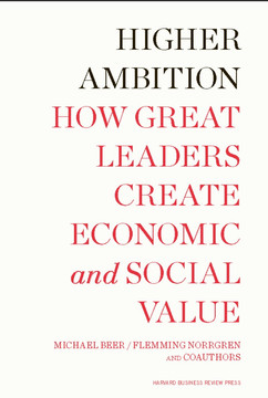 Higher Ambition: How Great Leaders Create Economic and Social Value