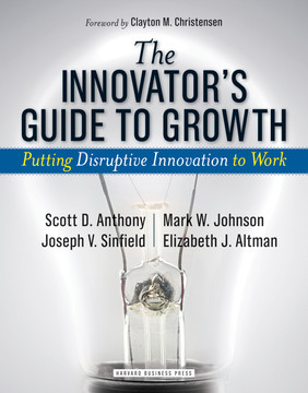The Innovator's Guide to Growth: Putting Disruptive Innovation to Work