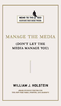 Manage the Media: Don't Let the Media Manage You