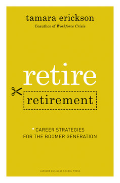 Retire Retirement: Career Strategies for the Boomer Generation