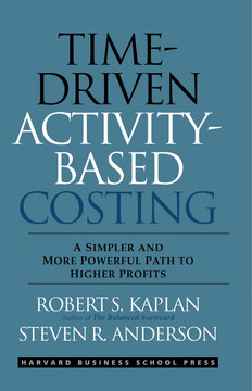 Time-Driven Activity-Based Costing: A Simpler and More Powerful Path to Higher Profits