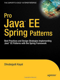 Pro Java™ EE Spring Patterns: Best Practices and Design Strategies Implementing Java™ EE Patterns with the Spring Framework