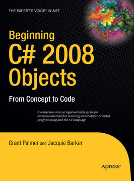 Beginning C# 2008 Objects: From Concept to Code