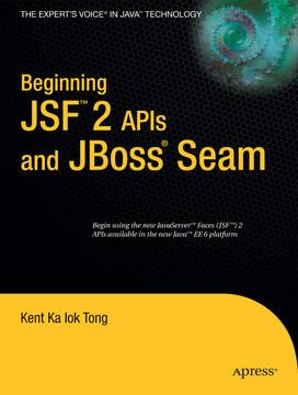 Beginning JSF™ 2 APIs and JBoss® Seam