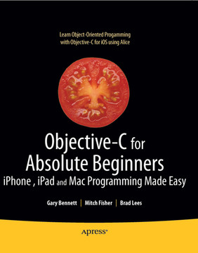 Objective-C for Absolute Beginners: iPhone, iPad, and Mac Programming Made Easy