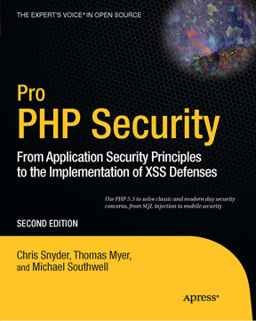 Pro PHP Security: From Application Security Principles to the Implementation of XSS Defenses, Second Edition