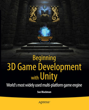 Beginning 3D Game Development with Unity: The World's Most Widely Used Multi-platform Game Engine