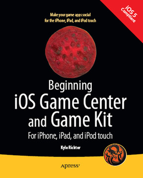 Beginning iOS Game Center and Game Kit: For iPhone, iPad, and iPod touch
