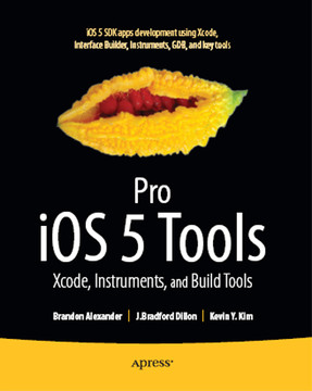 Pro iOS5 Tools: Xcode Instruments and Build Tools