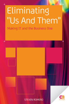 "ELIMINATING ""US AND THEM"": USING IT GOVERNANCE, PROCESS, AND BEHAVIORAL MANAGEMENT TO MAKE IT AND THE BUSINESS ""ONE"""