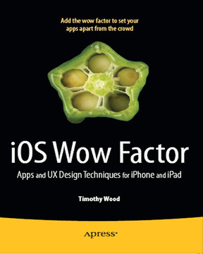 iOS Wow Factor: Apps and UX Design Techniques for iPhone and iPad