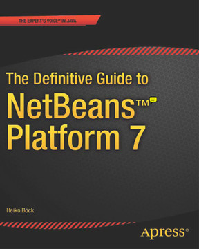 The Definitive Guide to NetBeans™ Platform 7