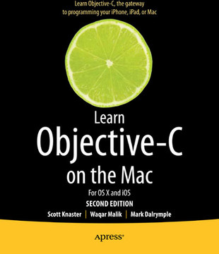 Learn Objective-C on the Mac: For OS X and iOS, Second Edition