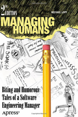Managing Humans: Biting and Humorous Tales of a Software Engineering Manager, Second Edition