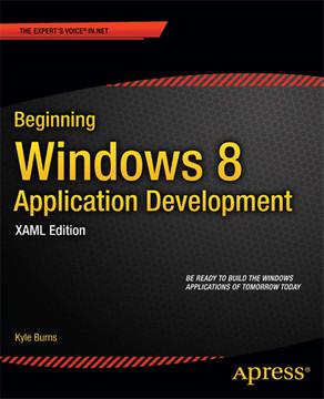 Beginning Windows 8 Application Development: XAML Edition