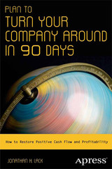 Plan to Turn Your Company Around in 90 Days: How to Restore Positive Cash Flow and Profitability