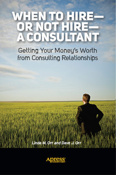 When to Hire—or Not Hire—a Consultant: Getting Your Money's Worth from Consulting Relationships