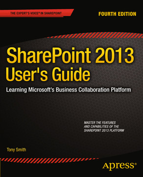 SharePoint 2013 User's Guide: Learning Microsoft's Business Collaboration Platform, Fourth Edition