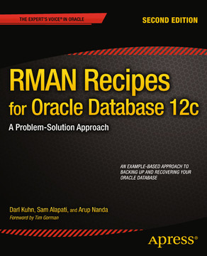 RMAN Recipes for Oracle Database 12c: A Problem-Solution Approach, Second Edition
