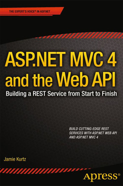 ASP.NET MVC 4 and the Web API: Building a REST Service from Start to Finish
