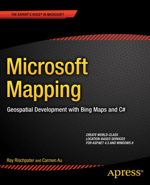 Microsoft Mapping: Geospatial Development with Bing Maps and C#