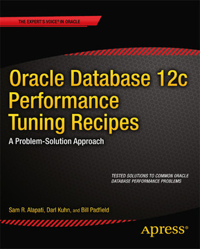 Oracle Database 12c Performance Tuning Recipes: A Problem-Solution Approach