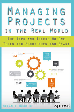 Managing Projects in the Real World: The Tips and Tricks No One Tells You About When You Start