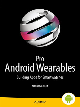 Pro Android Wearables: Building Apps for Smartwatches [Book]