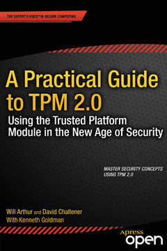 A Practical Guide to TPM 2.0: Using the New Trusted Platform Module in the New Age of Security