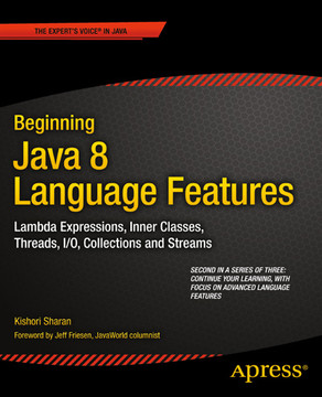 Beginning Java 8 Language Features: Lambda Expressions, Inner Classes, Th reads, I/O, Collections,and Streams