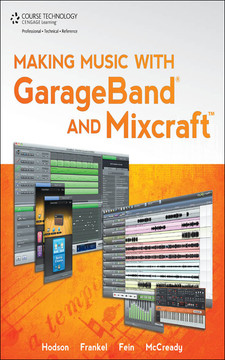 Making Music with GarageBand® and Mixcraft™