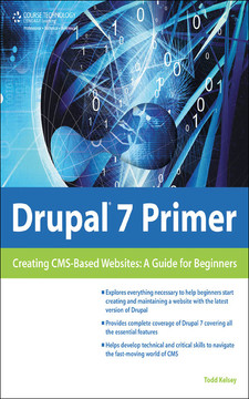 Drupal® 7 Primer Creating CMS-Based Websites: A Guide for Beginners