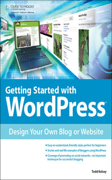 Getting Started with WordPress®: Design Your Own Blog or Website