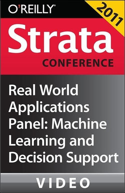 Real World Applications Panel: Machine Learning and Decision Support